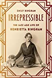 Irrepressible: The Jazz Age Life of Henrietta Bingham by Emily Bingham (2015-06-16)
