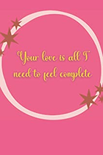 Your love is all I need to feel complete: Blank Lined Journal Notebook best valentines gift