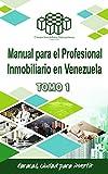 Manual para el Profesional Inmobiliario en Venezuela (Tomo 1): Compilación sobre diferentes materias relativas a la actividad inmobiliaria en Venezuela