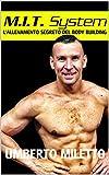 Mit System: l'Allenamento Segreto del BodyBuilding: Come diventare grossi e definiti nel minor tempo possibile, con 18 programmi rivoluzionari