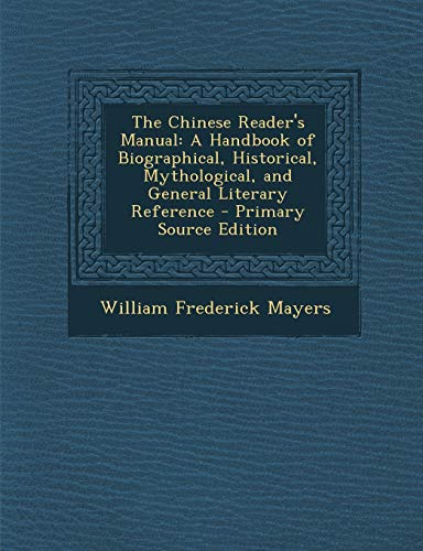 The Chinese Reader's Manual: A Handbook of Biographical, Historical, Mythological, and General Literary Reference