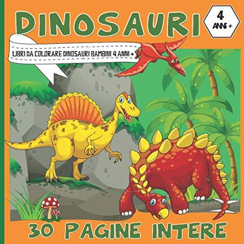 Preisvergleich Produktbild Libri da colorare Dinosauri Bambini 4 anni +: Album da colorare dinosauri per ragazze o ragazzi - 30 Disegni adattati per i più giovani- idea regalo di Natale