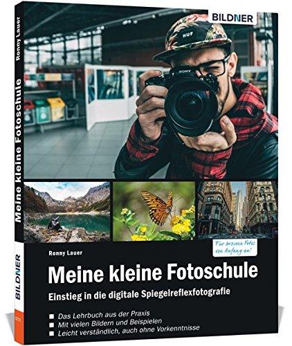 Meine kleine Fotoschule: Der leichte Einstieg in die Digitalfotografie