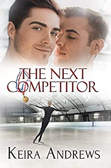 The Next Competitor: Gay Figure Skating Romance by [Keira Andrews]