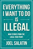 Everything I Want to Do Is Illegal: War Stories from the Local Food Front (English Edition)