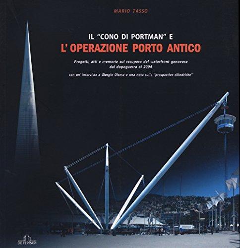 Il «cono di Portman» e l'operazione porto antico. Progetti, atti e memorie sul recupero del waterfront genovese dal dopoguerra al 2004
