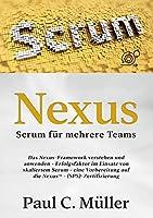 Nexus - Scrum fuer mehrere Teams: Das Nexus-Framework verstehen und anwenden - Erfolgsfaktor im Einsatz von skaliertem Scrum - eine Vorbereitung auf die NexusTM-(SPS)-Zertifizierung