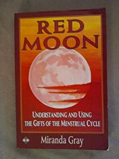 Red Moon: Understanding and Using the Gifts of the Menstrual Cycle (Women's Health & Parenting)