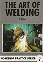 Art of Welding (Workshop Practice Series) by W. A. Vause(1985-05-10)