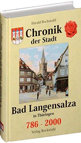 Chronik der Stadt Bad Langensalza in Thüringen 786-2000 / Die Geschichte der Kur- und Rosenstadt Bad Langensalza (ehemals Salza und Langensalza)