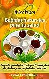 Bebidas naturales para su salud: Pequeña guía digital con jugos frescos y tés de hierbas y sus...