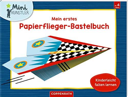 Mein erstes Papierflieger-Bastelbuch: Kinderleicht falten lernen (Mini-Künstler)