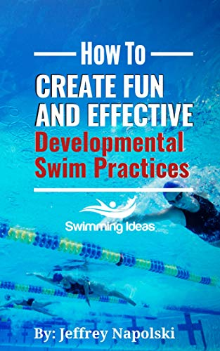 How to Create Fun and Effective Developmental Swim Practices: Make coaching beginner swimmers exciting and interesting.