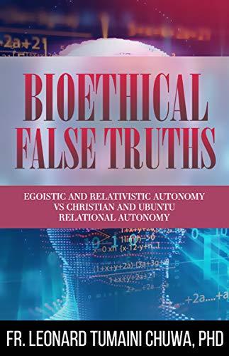 Bioethical False Truths: Egoistic and Relativistic Autonomy vs. Christian and Ubuntu Relational Autonomy (English Edition)
