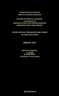International Thermodynamic Tables of the Fluid State, Argon, 1971: Division of Physical Chemistry, Commission on Thermody...