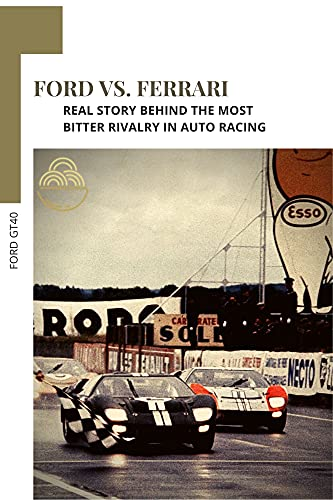 Ford vs Ferrari: Real Story Behind thе Most Bitter Rivalry іn Auto Racing (English Edition)