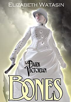 The Dark Victorian: Bones by [Elizabeth Watasin, JoSelle Vanderhooft]