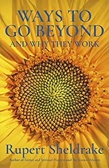 Ways to Go Beyond and Why They Work: Seven Spiritual Practices in a Scientific Age by [Rupert Sheldrake]