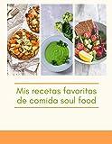 Mis recetas favoritas de comida soul food: Un libro de recetas personalizado de 50 recetas para que te escribas a ti mismo