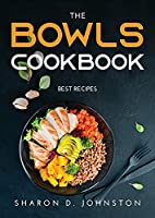 The Bowls Cookbook: Best recipes