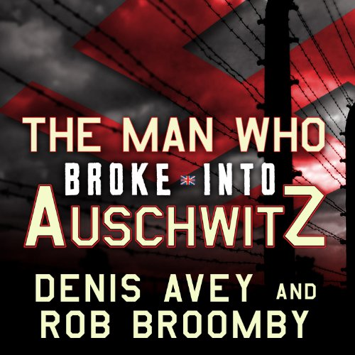 The Man Who Broke into Auschwitz audiobook cover art