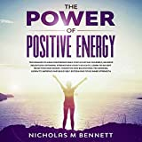 The Power of Positive Energy: Techniques to Gain Confidence and Stop Doubting Yourself, Achieve Relentless Optimism, Strengthen Your Thoughts, Learn to Accept Rejection and Defeat, Cognitive and Behavioral Techniques, Learn to Improve and Build Self-Esteem and Your Inner Strength