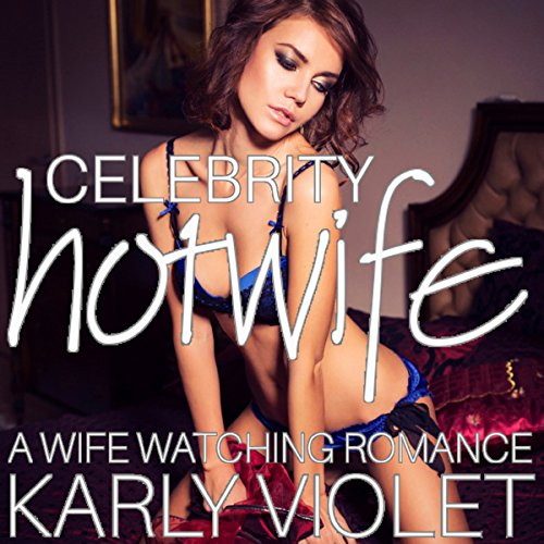Celebrity Hotwife - A Wife Watching Romance audiobook cover art