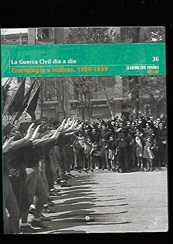 GUERRA CIVIL ESPAÑOLA MES A MES - LA. TOMO 36: LA GUERRA CIVIL DIA A DIA. CRONOLOGIA E INDICES, 1936-1939
