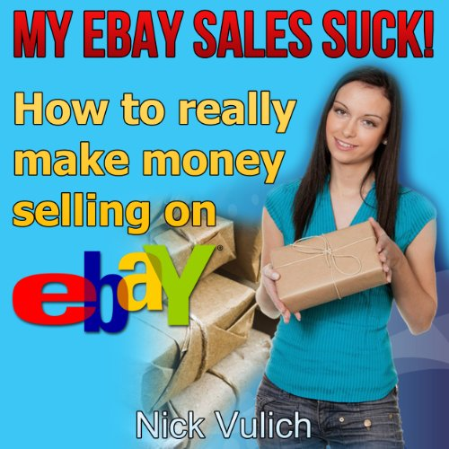 My eBay Sales Suck! Audiobook By Nick Vulich cover art