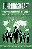 FÜHRUNGSKRAFT - Personalmanagement mit Erfolg: Wie Sie mit effektivem Leadership
