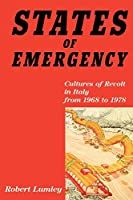 States of Emergency: Cultures of Revolt in Italy from 1968 to 1978