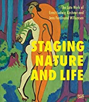 Staging Nature and Life: The Late Works of Ernst Ludwig Kirchner and Jens Ferdinand Willumsen