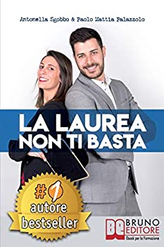 Paperback La Laurea Non Ti Basta : Come Cambiare in Meglio la Sorte Del Tuo Futuro Universitario e Professionale [Italian] Book