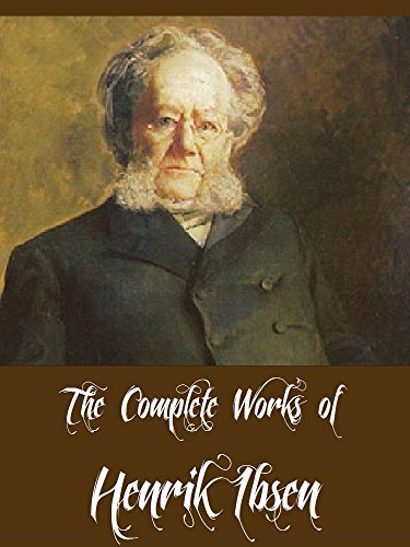 The Complete Works Of Henrik Ibsen 16 Complete Works Of Henrik Ibsen Including A Doll S House An Enemy Of The People Ghosts Hedda Gabler Rosmersholm When We Dead Awaken And More Ebook