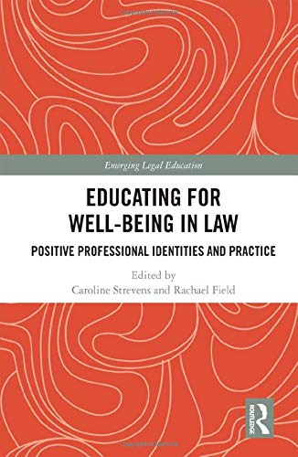 Compare Textbook Prices for Educating for Well-Being in Law: Positive Professional Identities and Practice Emerging Legal Education 1 Edition ISBN 9781138477568 by Strevens, Caroline,Field, Rachael