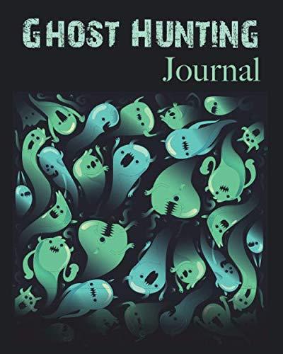 Ghost Hunting Journal: Hunting Log Book for Paranormal Hunter,Paranormal Investigators Diary for Ghost Hunter Investigation & Haunt ... Journal & Ghost Hunting kit Gift