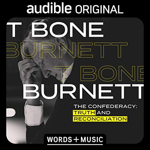 The Confederacy: Truth and Reconciliation Audiobook By T Bone Burnett cover art