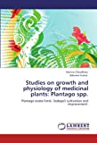Studies on growth and physiology of medicinal plants: Plantago spp.: Plantago ovata Forsk. (Isabgol) cultivation and improvement.