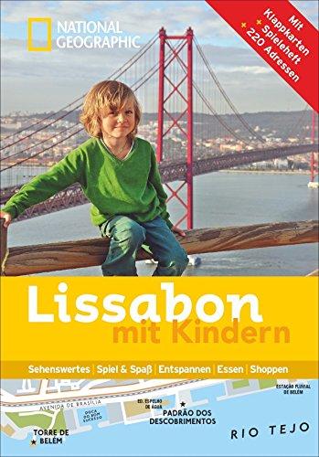 Lissabon mit Kindern: National Geographic Familien-Reiseführer Lissabon – Kompakt und zur schnellen Orientierung voll mit den Highlights für den perfekten Familienspaß in Lissabon.