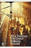 The Great Railway Bazaar: By Train Through Asia (Penguin Modern Classics)