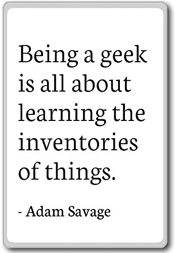 Being a Geek is all about learning The Inventor.–Adam Savage–Quotes Fridge Magnet–Magnet Kühlschrank weiß