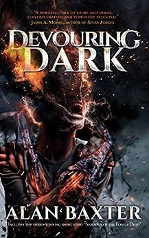 Devouring Dark by [Alan Baxter, Anthony Rivera]