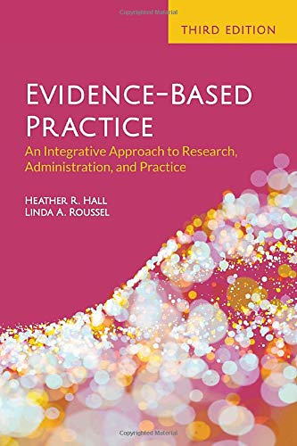Compare Textbook Prices for Evidence-Based Practice: An Integrative Approach to Research, Administration, and Practice: An Integrative Approach to Research, Administration, and Practice 3 Edition ISBN 9781284206517 by Hall, Heather R.,Roussel, Linda A.