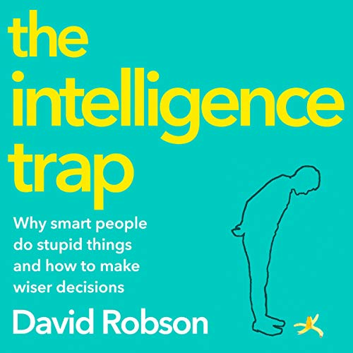 The Intelligence Trap     Revolutionise your Thinking and Make Wiser Decisions              By:                                                                                                                                 David Robson                               Narrated by:                                                                                                                                 Simon Slater                      Length: 10 hrs and 19 mins     1 rating     Overall 5.0