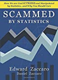 Scammed By Statistics: How we are Lied to, Cheated and Manipulated by Statistics...and why you should care