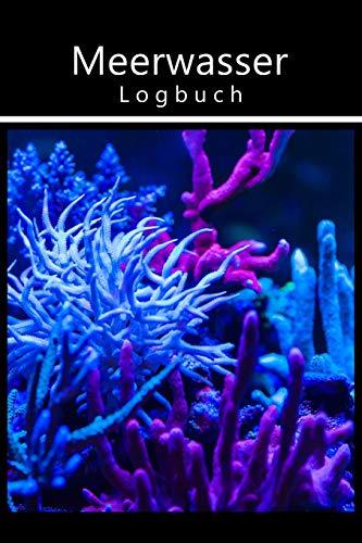 Meerwasser Logbuch: Ideal zum festhalten von Salinität, Karbonathärte, Magnesium, Nitrat und anderen Werten