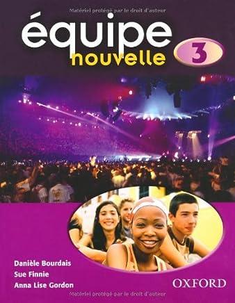 Equipe Nouvelle: Part 3: Students Book by Anna Lise Gordon Daniele Bou Sue Finnie(1905-06-27)