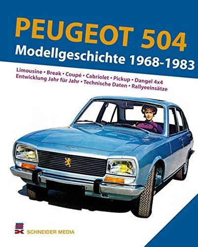 Peugeot 504. Modellgeschichte 1968-1983: Limousine. Break. Coupé. Cabriolet. Pickup. Dangel 4x4. Entwicklung Jahr für Jahr. Technische Daten. Rallyeeinsätze