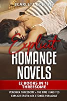 Explicit Romance Novels: (2 Books in 1) THEREESOME: Veronica Threesome + The Time I Said Yes. Explicit Erotic Sex Stories for Adult