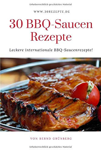 30 BBQ-Saucen Rezepte: Leckere internationale BBQ-Saucenrezepte!